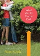 What Would Emma Do? ebook by Eileen Cook