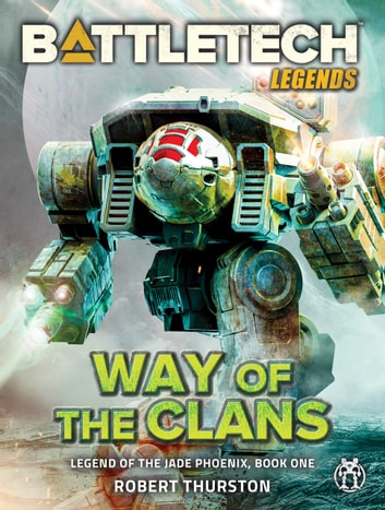 BattleTech Legends: Way of the Clans - Legend of the Jade Phoenix #1 ebook by Robert Thurston
