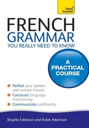 French Grammar You Really Need To Know: Teach Yourself ebook by Robin Adamson