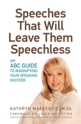 Speeches That Will Leave Them Speechless - An ABC Guide to Magnifying Your Speaking Success ebook by Kathryn MacKenzie