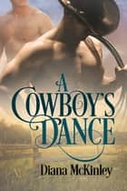 A Cowboy's Dance ebook by Diana McKinley