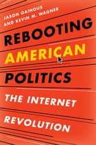 Rebooting American Politics - The Internet Revolution ebook by Kevin M. Wagner, Jason Gainous