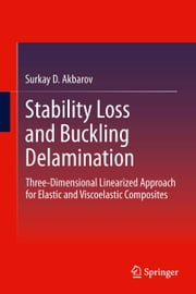 Stability Loss and Buckling Delamination - Three-Dimensional Linearized Approach for Elastic and Viscoelastic Composites ebook by Surkay D. Akbarov
