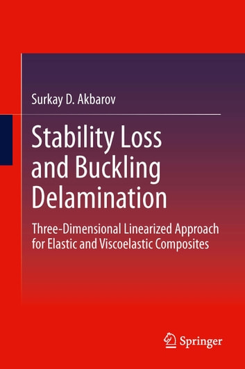 Stability Loss and Buckling Delamination - Three-Dimensional Linearized Approach for Elastic and Viscoelastic Composites ebook by Surkay Akbarov