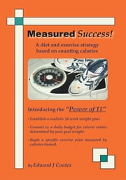 Measured Success! A Diet and Exercise Strategy Based on Counting Calories ebook by Edward J. Coates