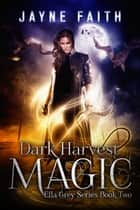 Dark Harvest Magic ebook by Jayne Faith