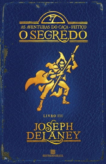 O segredo - As aventuras do caça-feitiço - vol. 3 ebook by Joseph Delaney