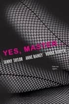 Yes, Master ebook by Tawny Taylor,Anne Rainey,Vonna Harper