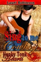 Sing to Me, Cowboy ebook by Lauri  Robinson