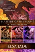 Masters of the Flame - The Complete Trilogy 電子書 by Elsa Jade