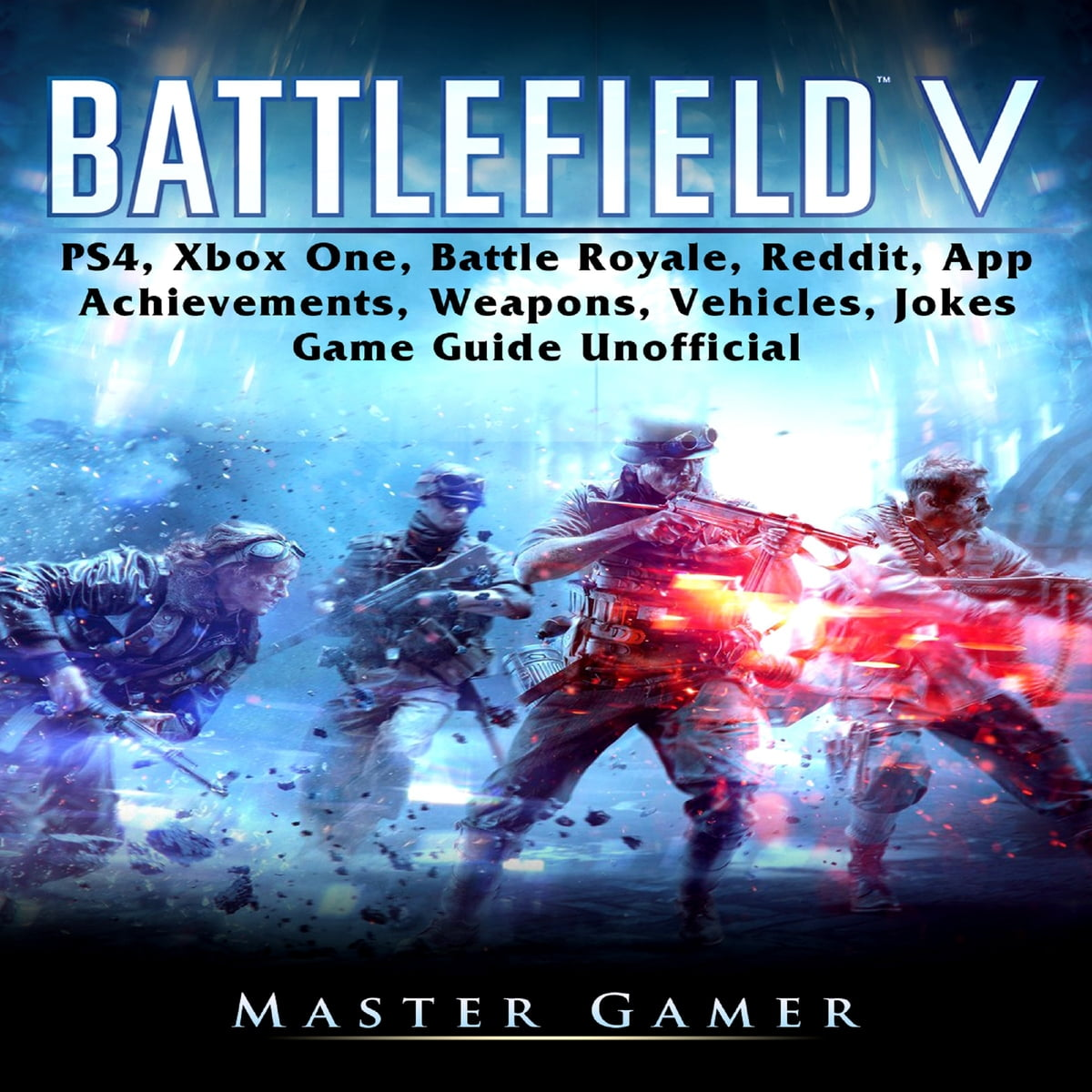 Battlefield V Ps4 Xbox One Battle Royale Reddit App Achievements Weapons Vehicles Jokes Game Guide Unofficial Audiobook By Master Gamer 9781094201368 Rakuten Kobo Ireland