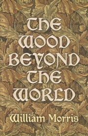 The Wood Beyond the World ebook by William Morris
