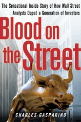 Blood on the Street - The Sensational Inside Story of How Wall Street Analysts Duped a Generation of Investors ebook by Charles Gasparino
