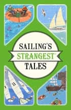 Sailing's Strangest Tales - Extraordinary but true stories from over nine hundred years of sailing ebook by John Harding