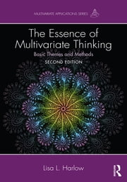 The Essence of Multivariate Thinking - Basic Themes and Methods ebook by Lisa L. Harlow