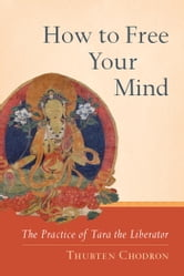 How to Free Your Mind - The Practice of Tara the Liberator ebook by Thubten Chodron