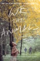 We the Animals - A novel ebook by Justin Torres