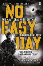 No Easy Day - The Only First-hand Account of the Navy Seal Mission that Killed Osama bin Laden ebook by Mark Owen, Kevin Maurer