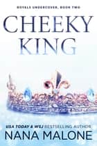 Cheeky King ebook by Nana Malone