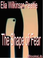 The Shape of Fear ebook by Elia Wilkinson Peattie