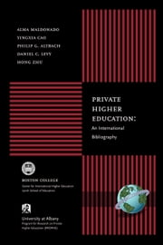 Private Higher Education - An International Bibliography ebook by Alma Maldonado-Maldonado,Yingxia Cao,Hong Zhu,Daniel C. Levy,Philip G. Altbach