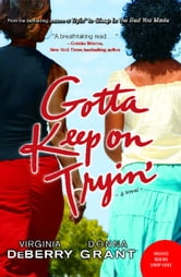 Gotta Keep on Tryin' - A Novel ebook by Virginia DeBerry,Donna Grant