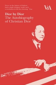 Dior by Dior - The Autobiography of Christian Dior ebook by Christian Dior, Antonia Fraser