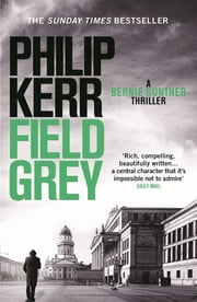 Field Grey - Bernie Gunther Thriller 7 ebook by Philip Kerr