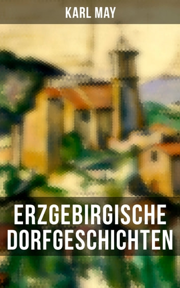 Erzgebirgische Dorfgeschichten eBook by Karl May