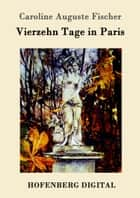 Vierzehn Tage in Paris ebook by Caroline Auguste Fischer
