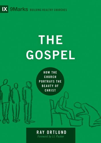 The Gospel - How the Church Portrays the Beauty of Christ ebook by Raymond C. Ortlund Jr.