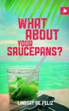 What About Your Saucepans? ebook by Lindsay de Feliz