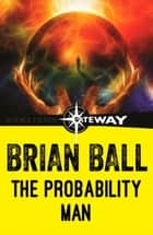 The Probability Man ebook by Brian Ball