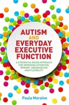Autism and Everyday Executive Function ebook by Paula Moraine
