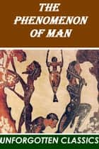 The Phenomenon Of Man ebook by Pierre Teilhard de Chardin
