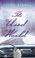 The Used World ebook by Haven Kimmel
