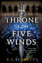 The Throne of the Five Winds ebook by S. C. Emmett