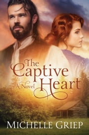 The Captive Heart ebook by Michelle Griep