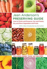 Jean Anderson's Preserving Guide - How to Pickle and Preserve, Can and Freeze, Dry and Store Vegetables and Fruits ebook by Jean Anderson