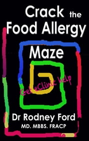 Crack the Food Allergy Maze: Get diagnosed online - Get eClinic Help ebook by Rodney Ford