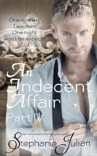 An Indecent Affair Part IV ebook by Stephanie Julian