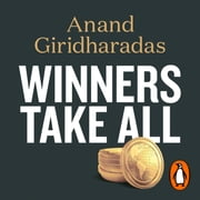 Winners Take All - The Elite Charade of Changing the World audiobook by Anand Giridharadas
