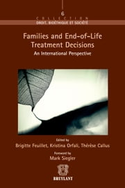Families and End–of–Life Treatment Decisions - An International Perspective ebook by Mark Siegler,Thérèse Callus,Brigitte Feuillet – Liger,Kristina Orfali