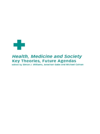 Health, Medicine and Society - Key Theories, Future Agendas ebook by