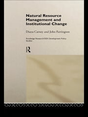 Natural Resource Management and Institutional Change ebook by Diana Carney,John Farrington