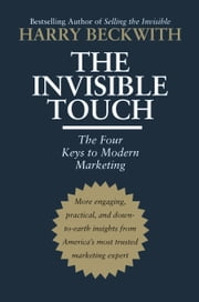 The Invisible Touch - The Four Keys to Modern Marketing ebook by Harry Beckwith