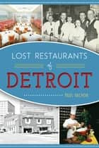 Lost Restaurants of Detroit ebook by Paul Vachon