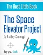 The Space Elevator Project ebook by Ashley  Somogyi