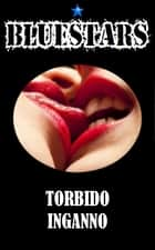 TORBIDO INGANNO ebook by Eros Merlin