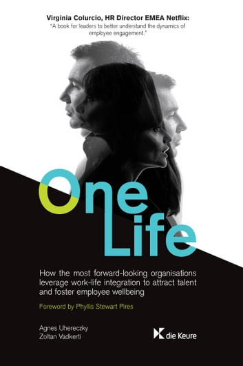 One Life - How organisations can leverage work-life integration to attract talent and foster employee wellbeing ebook by Agnes Uhereczky,Zoltan Vadkerti